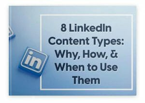 8 LinkedIn Content Types: Why, How, & When to Use Them