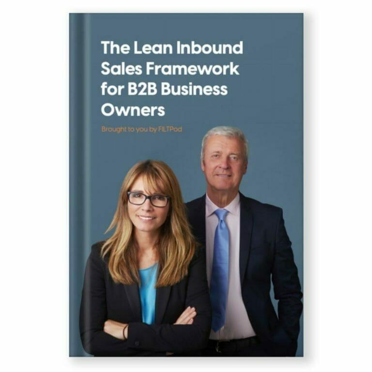 FILT Pod - The Lean Inbound Sales Framework for B2B Business Owners