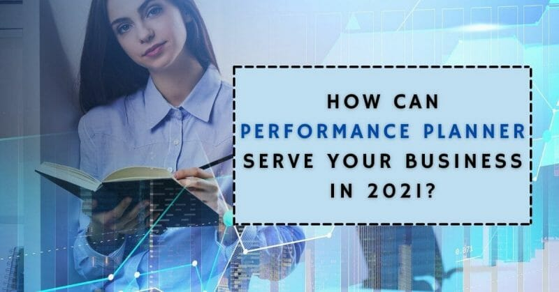 how can performance planner serve your business in 2021